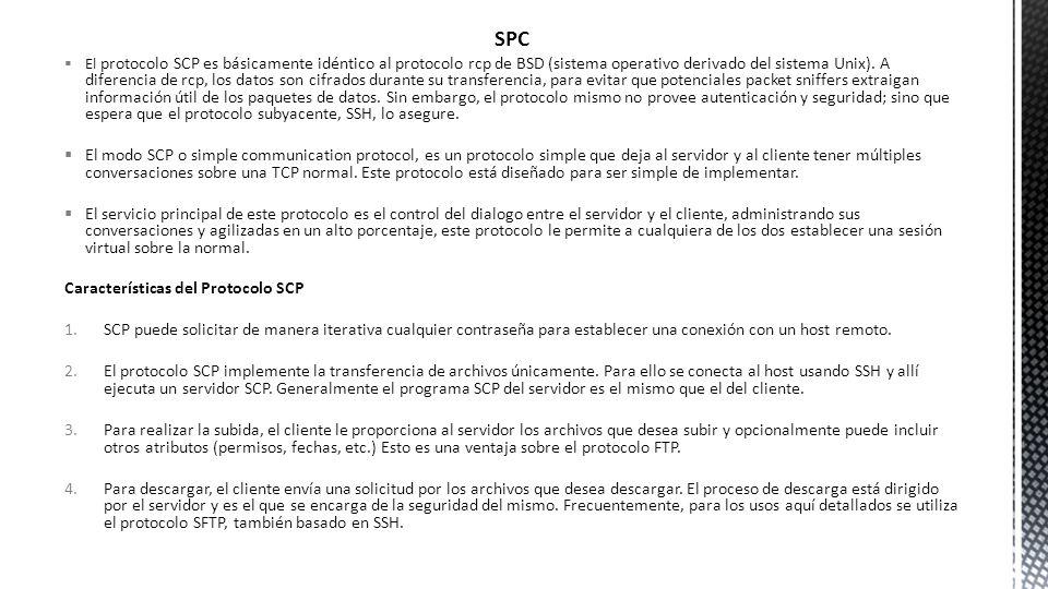SPC El protocolo SCP es básicamente idéntico al protocolo rcp de BSD (sistema operativo derivado del sistema Unix). A diferencia de rcp, los datos son