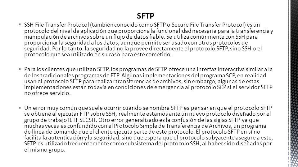 SFTP SSH File Transfer Protocol (también conocido como SFTP o Secure File Transfer Protocol) es un protocolo del nivel de aplicación que proporciona l