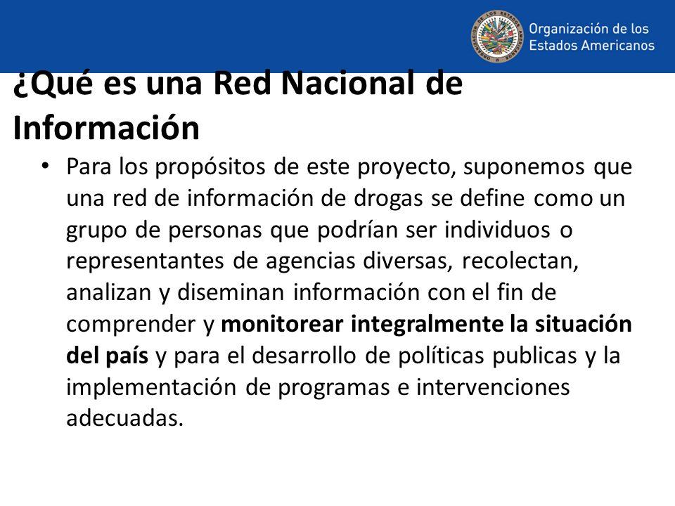 ¿Qué es una Red Nacional de Información Para los propósitos de este proyecto, suponemos que una red de información de drogas se define como un grupo d