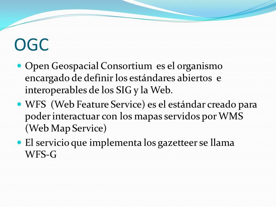 OGC Open Geospacial Consortium es el organismo encargado de definir los estándares abiertos e interoperables de los SIG y la Web. WFS (Web Feature Ser