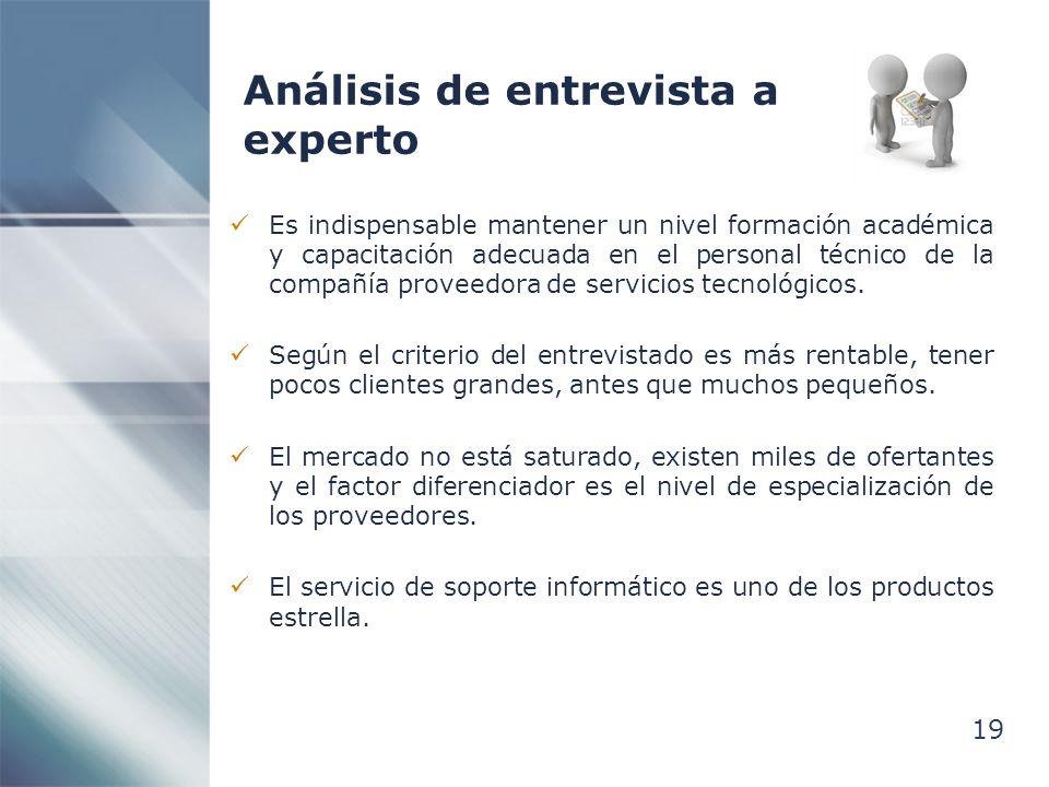 19 Análisis de entrevista a experto Es indispensable mantener un nivel formación académica y capacitación adecuada en el personal técnico de la compañía proveedora de servicios tecnológicos.