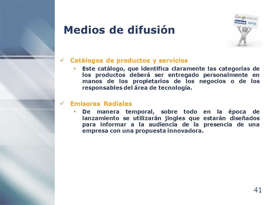 41 Medios de difusión Catálogos de productos y servicios Este catálogo, que identifica claramente las categorías de los productos deberá ser entregado