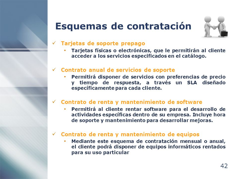 42 Esquemas de contratación Tarjetas de soporte prepago Tarjetas físicas o electrónicas, que le permitirán al cliente acceder a los servicios especificados en el catálogo.