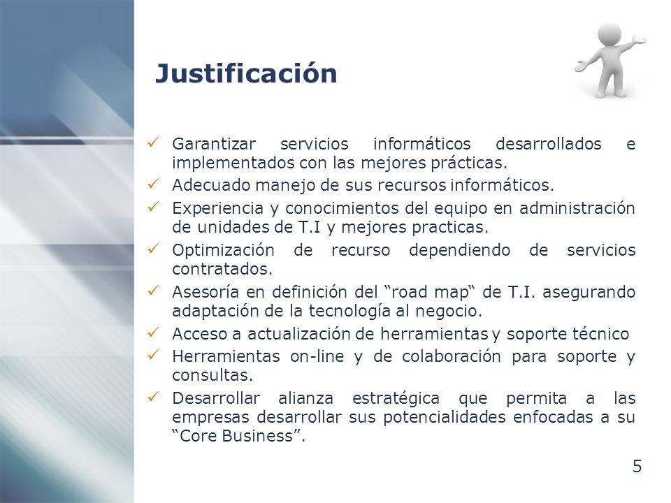 5 Justificación Garantizar servicios informáticos desarrollados e implementados con las mejores prácticas. Adecuado manejo de sus recursos informático