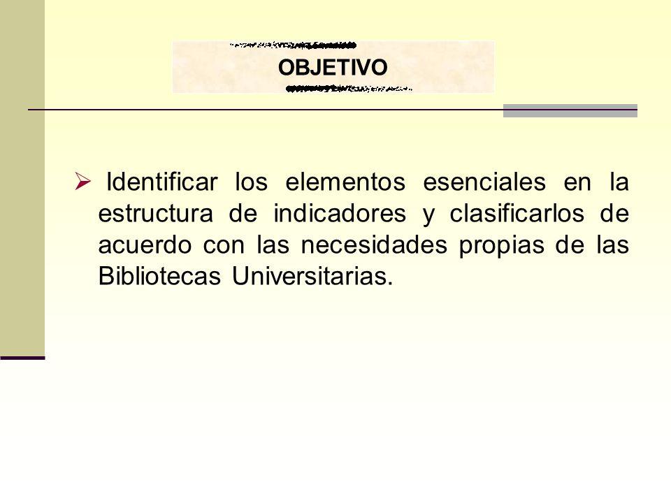 Identificar los elementos esenciales en la estructura de indicadores y clasificarlos de acuerdo con las necesidades propias de las Bibliotecas Univers
