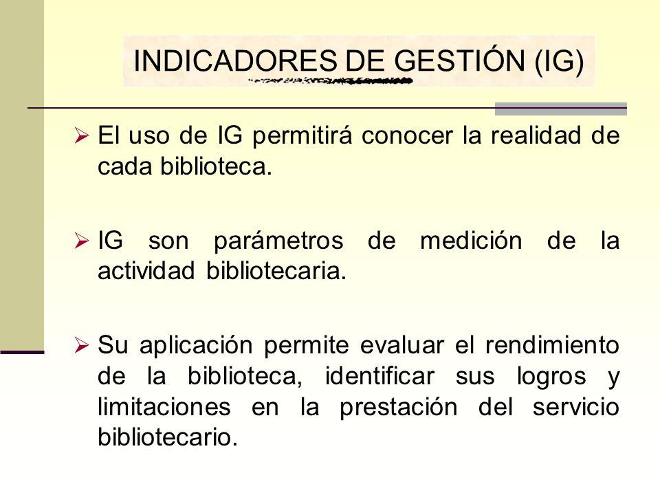 El uso de IG permitirá conocer la realidad de cada biblioteca. IG son parámetros de medición de la actividad bibliotecaria. Su aplicación permite eval