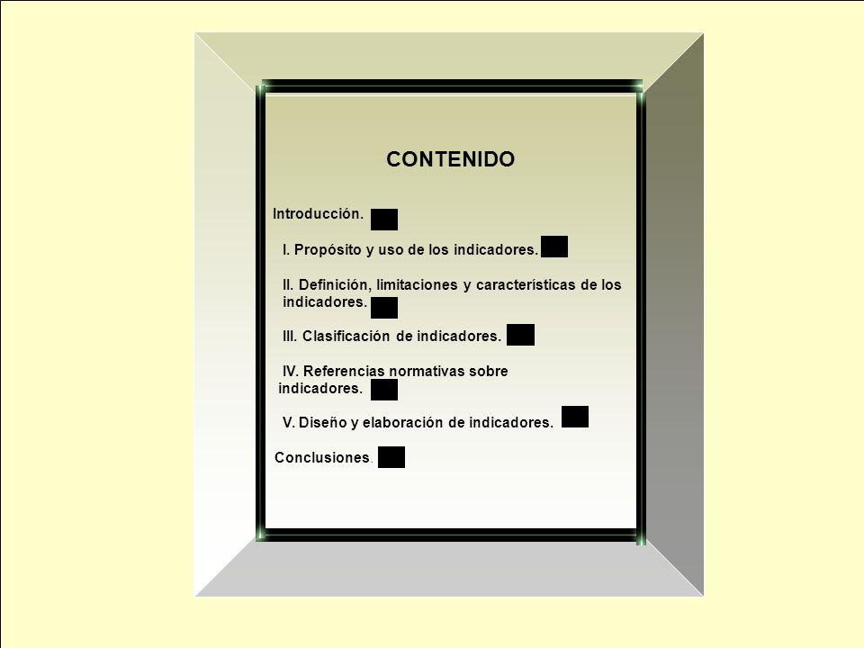 CONTENIDO Introducción. I. Propósito y uso de los indicadores. II. Definición, limitaciones y características de los indicadores. III. Clasificación d