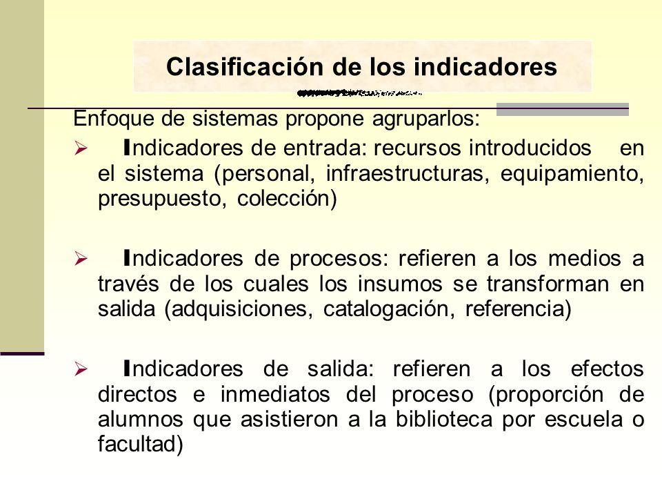 Enfoque de sistemas propone agruparlos: I ndicadores de entrada: recursos introducidos en el sistema (personal, infraestructuras, equipamiento, presup
