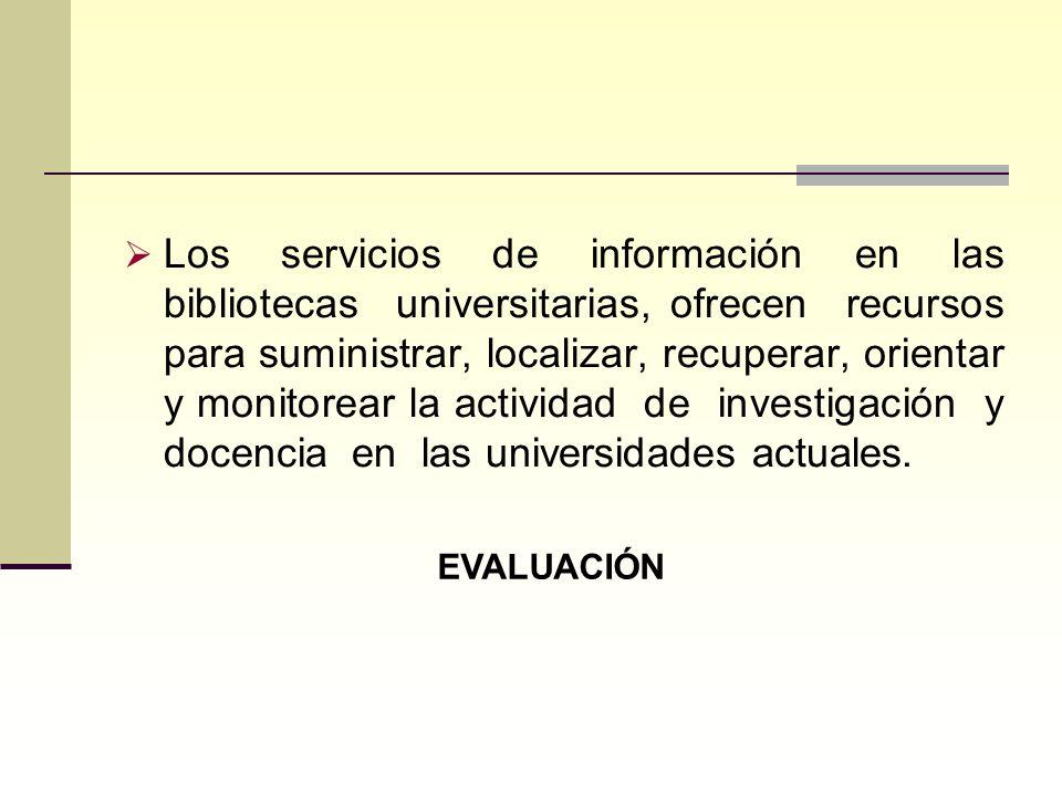 Los servicios de información en las bibliotecas universitarias, ofrecen recursos para suministrar, localizar, recuperar, orientar y monitorear la acti
