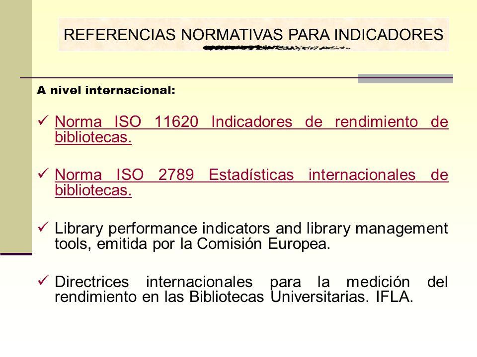 A nivel internacional: Norma ISO 11620 Indicadores de rendimiento de bibliotecas. Norma ISO 11620 Indicadores de rendimiento de bibliotecas. Norma ISO