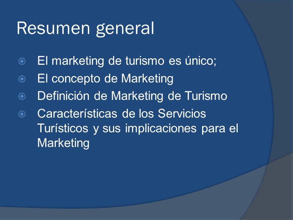 Resumen general El marketing de turismo es único; El concepto de Marketing Definición de Marketing de Turismo Características de los Servicios Turísti