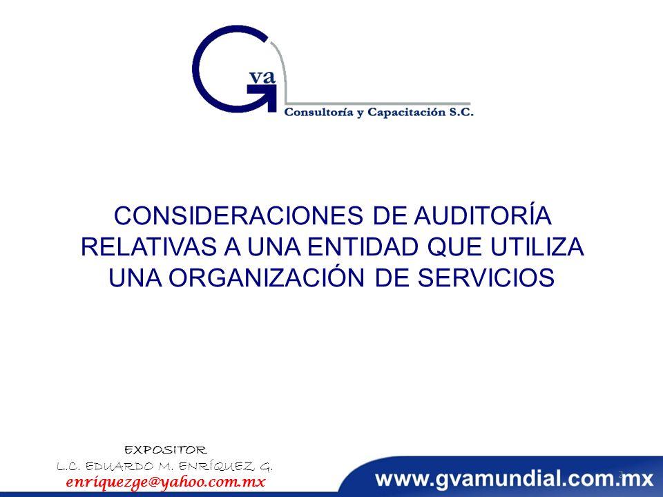 CONSIDERACIONES DE AUDITORÍA RELATIVAS A UNA ENTIDAD QUE UTILIZA UNA ORGANIZACIÓN DE SERVICIOS EXPOSITOR L.C. EDUARDO M. ENRÍQUEZ G. enriquezge@yahoo.