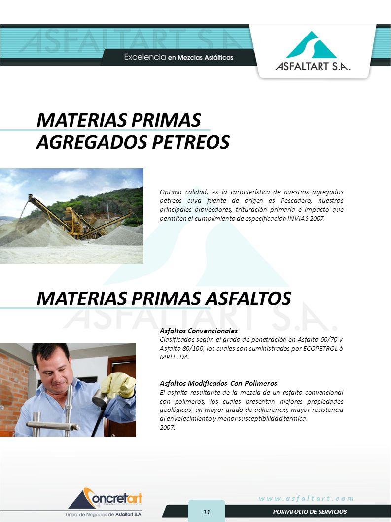 11 www.asfaltart.com PORTAFOLIO DE SERVICIOS Optima calidad, es la característica de nuestros agregados pétreos cuya fuente de origen es Pescadero, nuestros principales proveedores, trituración primaria e impacto que permiten el cumplimiento de especificación INVIAS 2007.