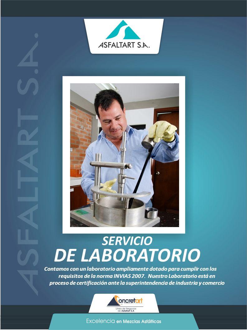 17 www.asfaltart.com PORTAFOLIO DE SERVICIOS SERVICIO DE LABORATORIO Contamos con un laboratorio ampliamente dotado para cumplir con los requisitos de la norma INVIAS 2007.