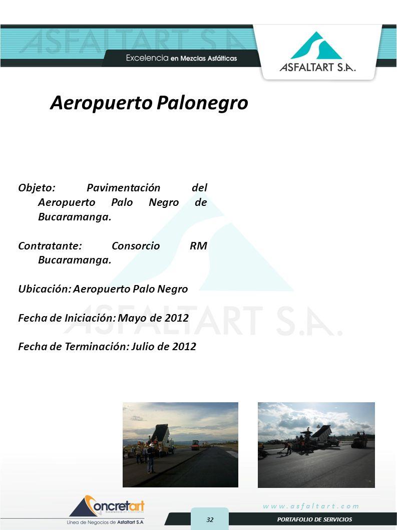 32 www.asfaltart.com PORTAFOLIO DE SERVICIOS Objeto: Pavimentación del Aeropuerto Palo Negro de Bucaramanga.
