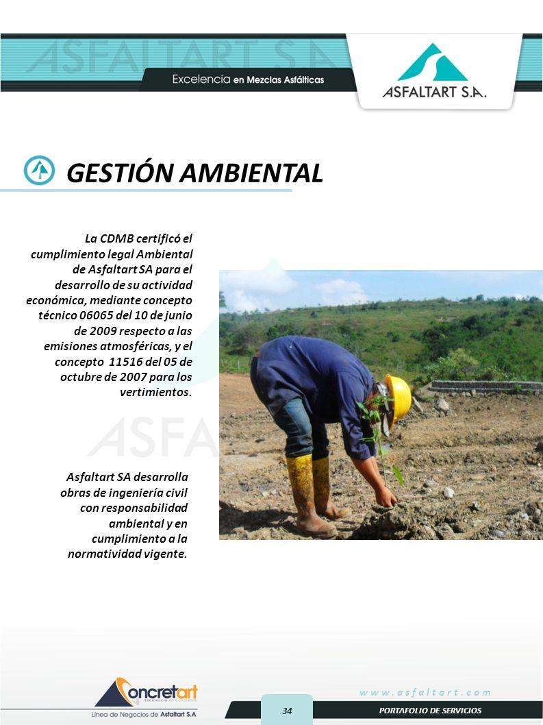 34 www.asfaltart.com PORTAFOLIO DE SERVICIOS La CDMB certificó el cumplimiento legal Ambiental de Asfaltart SA para el desarrollo de su actividad económica, mediante concepto técnico 06065 del 10 de junio de 2009 respecto a las emisiones atmosféricas, y el concepto 11516 del 05 de octubre de 2007 para los vertimientos.