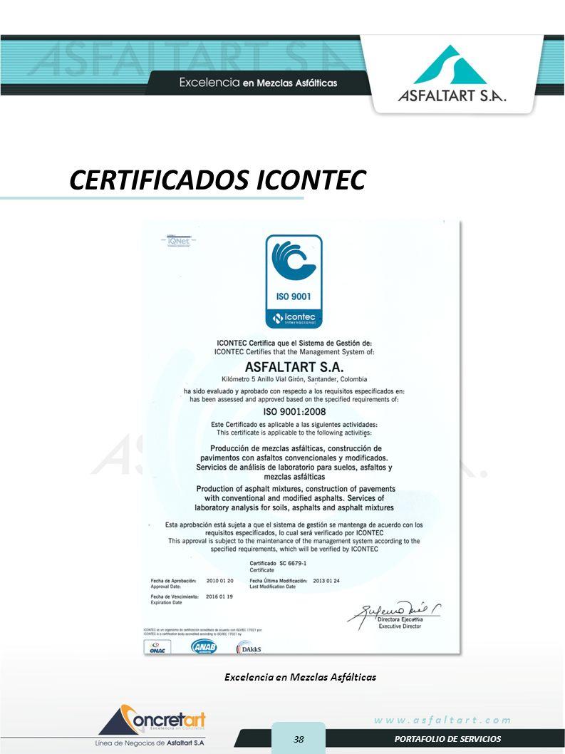 38 www.asfaltart.com PORTAFOLIO DE SERVICIOS Excelencia en Mezclas Asfálticas CERTIFICADOS ICONTEC