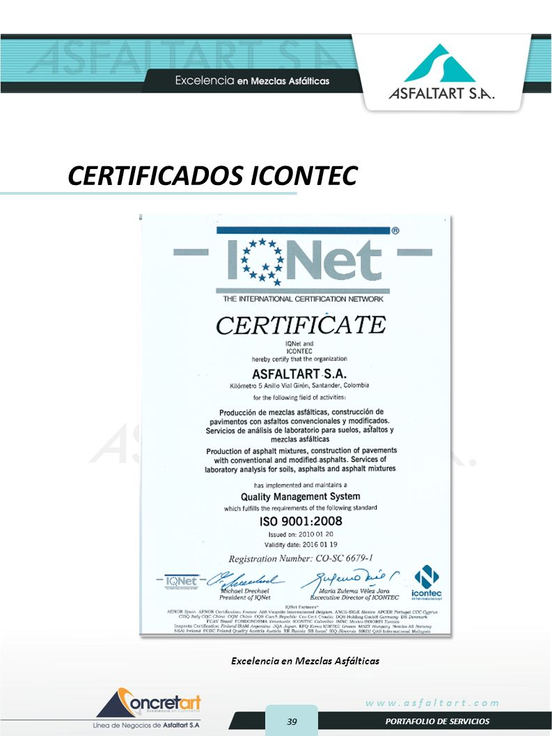 39 www.asfaltart.com PORTAFOLIO DE SERVICIOS Excelencia en Mezclas Asfálticas CERTIFICADOS ICONTEC
