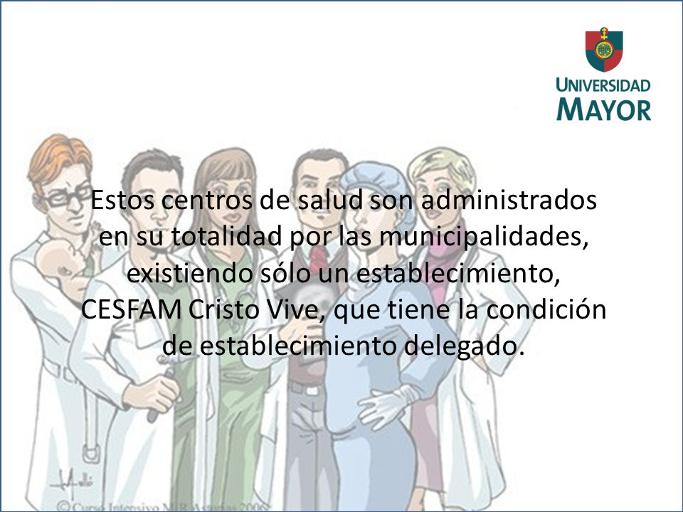 Estos centros de salud son administrados en su totalidad por las municipalidades, existiendo sólo un establecimiento, CESFAM Cristo Vive, que tiene la