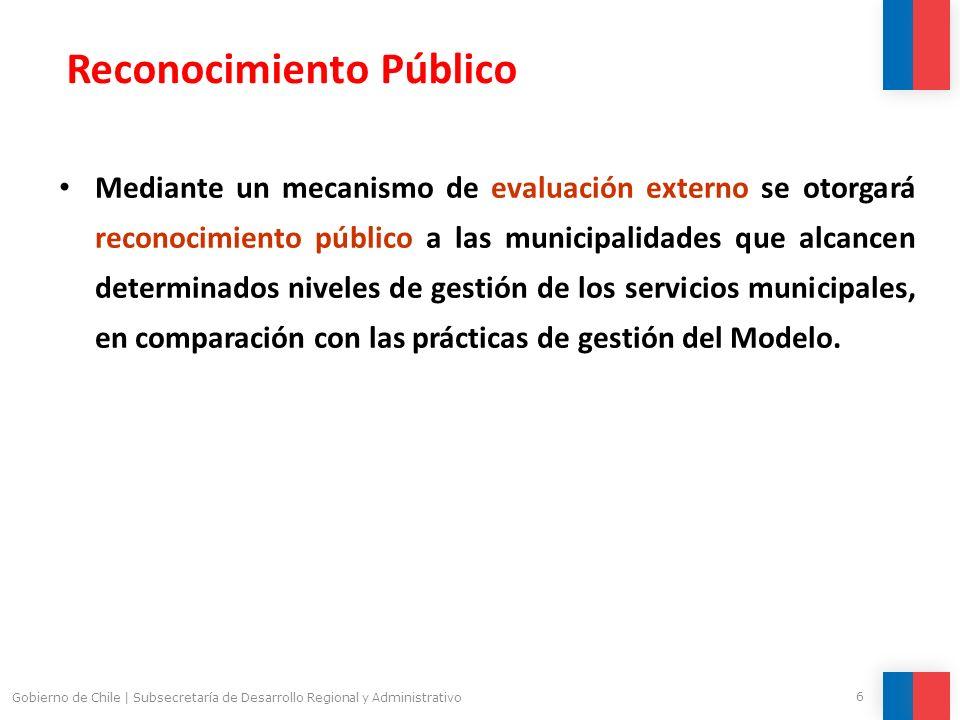 6 Gobierno de Chile | Subsecretaría de Desarrollo Regional y Administrativo Mediante un mecanismo de evaluación externo se otorgará reconocimiento púb