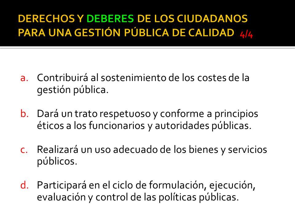 a.Contribuirá al sostenimiento de los costes de la gestión pública. b.Dará un trato respetuoso y conforme a principios éticos a los funcionarios y aut