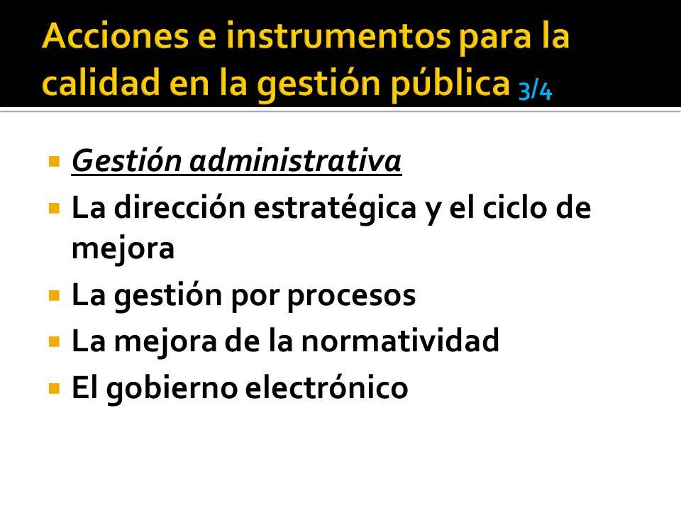 Gestión administrativa La dirección estratégica y el ciclo de mejora La gestión por procesos La mejora de la normatividad El gobierno electrónico