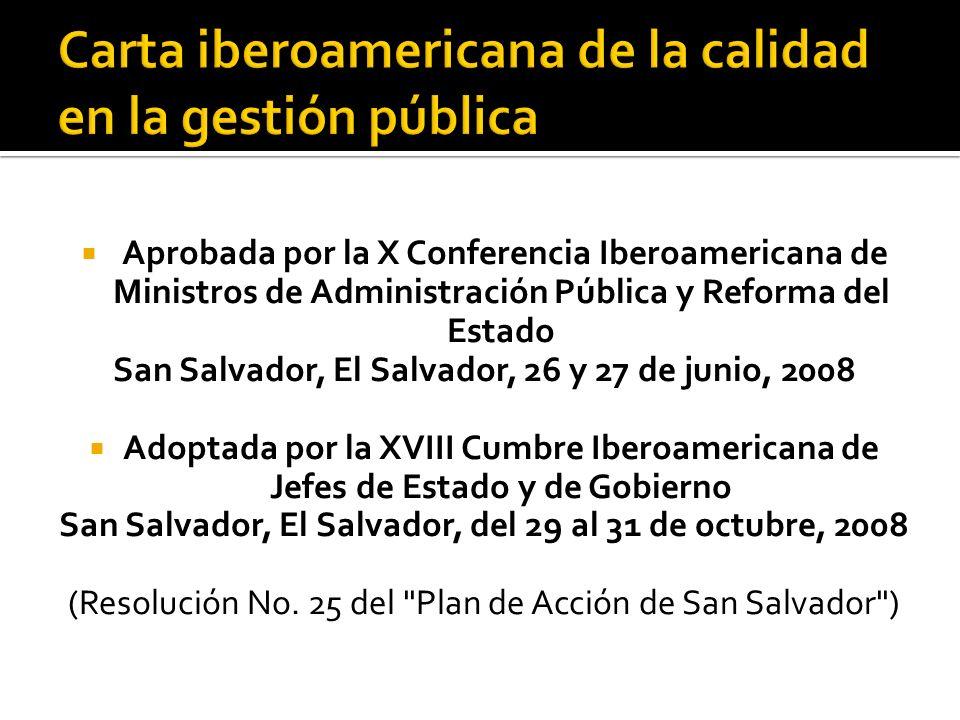 Aprobada por la X Conferencia Iberoamericana de Ministros de Administración Pública y Reforma del Estado San Salvador, El Salvador, 26 y 27 de junio, 2008 Adoptada por la XVIII Cumbre Iberoamericana de Jefes de Estado y de Gobierno San Salvador, El Salvador, del 29 al 31 de octubre, 2008 (Resolución No.