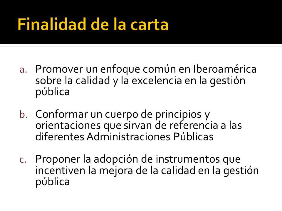 a. Promover un enfoque común en Iberoamérica sobre la calidad y la excelencia en la gestión pública b. Conformar un cuerpo de principios y orientacion