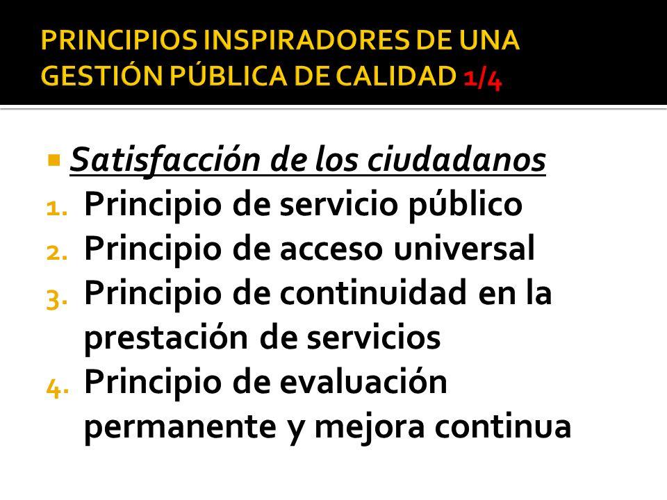 Satisfacción de los ciudadanos 1. Principio de servicio público 2. Principio de acceso universal 3. Principio de continuidad en la prestación de servi