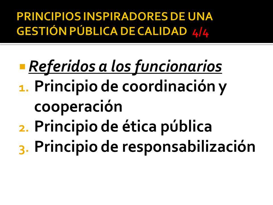Referidos a los funcionarios 1. Principio de coordinación y cooperación 2. Principio de ética pública 3. Principio de responsabilización