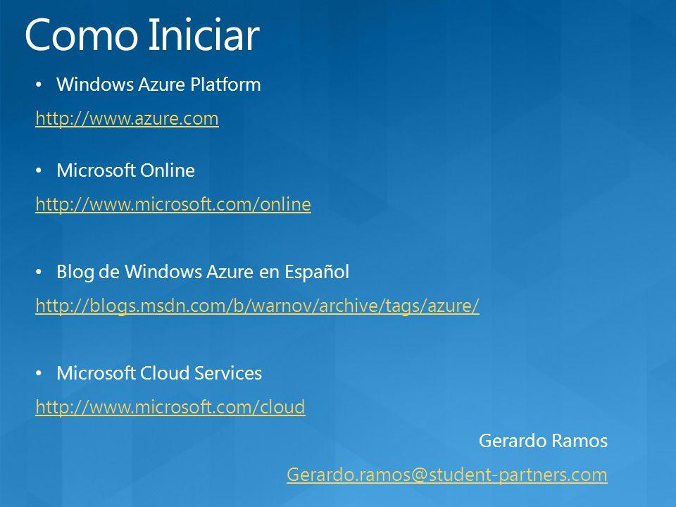 Windows Azure Platform http://www.azure.com Microsoft Online http://www.microsoft.com/online Blog de Windows Azure en Español http://blogs.msdn.com/b/warnov/archive/tags/azure/ Microsoft Cloud Services http://www.microsoft.com/cloud Gerardo Ramos Gerardo.ramos@student-partners.com