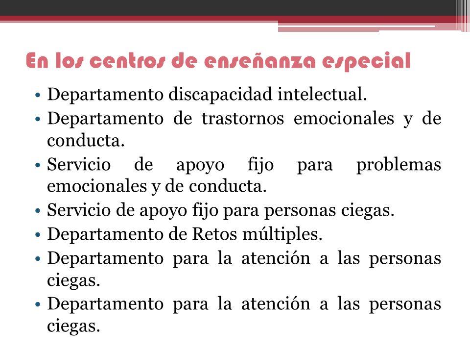 En los centros de enseñanza especial Departamento discapacidad intelectual. Departamento de trastornos emocionales y de conducta. Servicio de apoyo fi