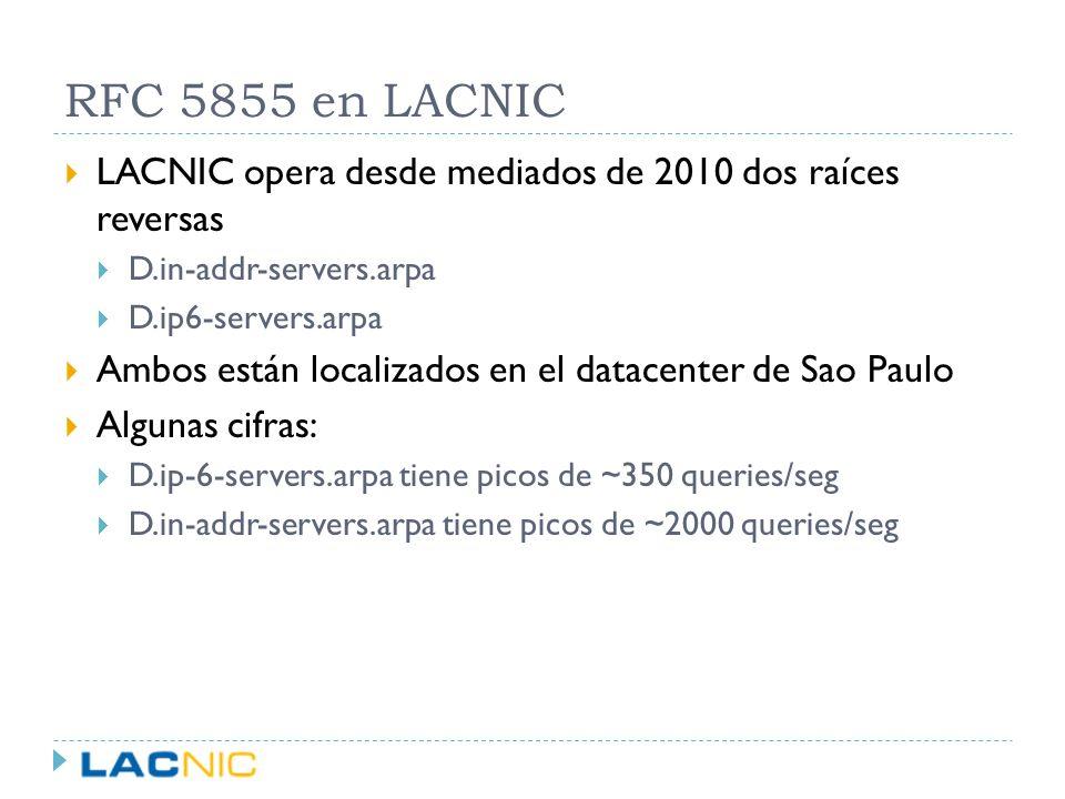 RFC 5855 en LACNIC LACNIC opera desde mediados de 2010 dos raíces reversas D.in-addr-servers.arpa D.ip6-servers.arpa Ambos están localizados en el dat