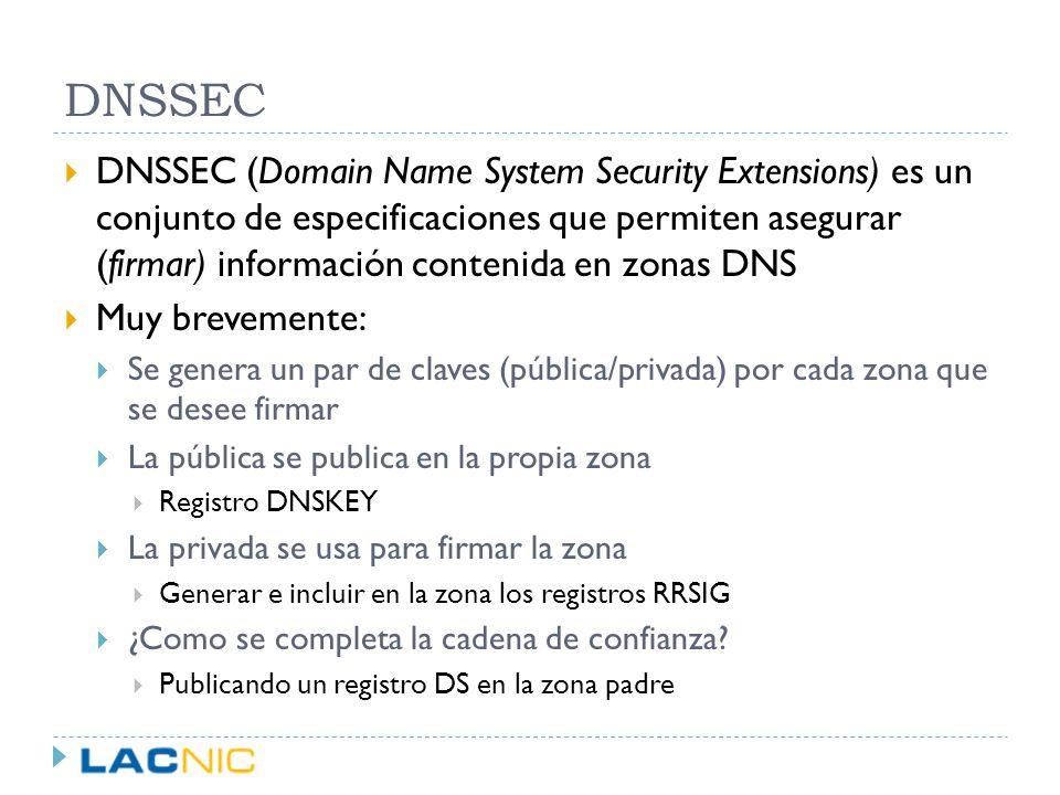 DNSSEC DNSSEC (Domain Name System Security Extensions) es un conjunto de especificaciones que permiten asegurar (firmar) información contenida en zona