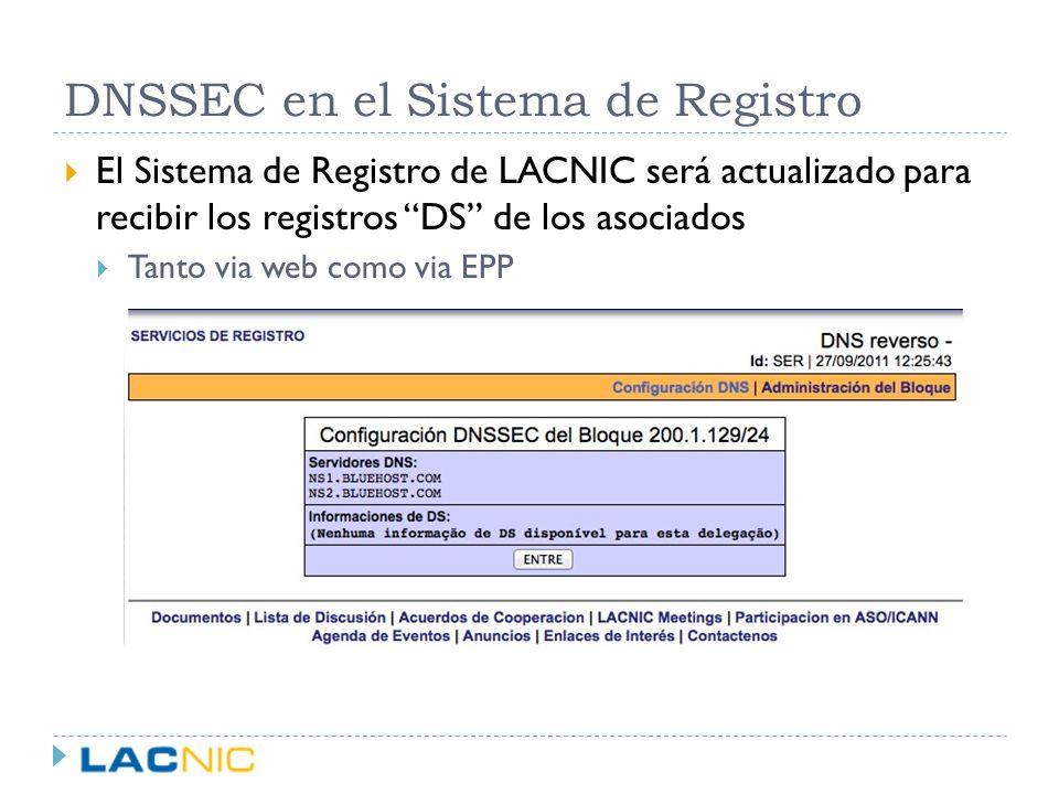 DNSSEC en el Sistema de Registro El Sistema de Registro de LACNIC será actualizado para recibir los registros DS de los asociados Tanto via web como v