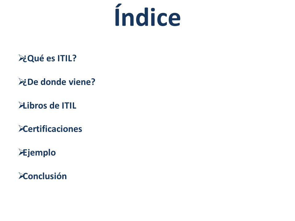 Índice ¿Qué es ITIL? ¿De donde viene? Libros de ITIL Certificaciones Ejemplo Conclusión