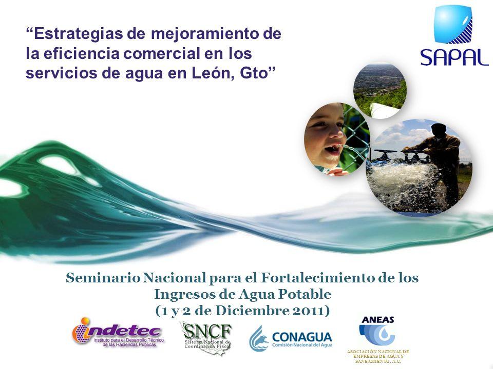 Estrategias de mejoramiento de la eficiencia comercial en los servicios de agua en León, Gto ASOCIACIÓN NACIONAL DE EMPRESAS DE AGUA Y SANEAMIENTO. A.