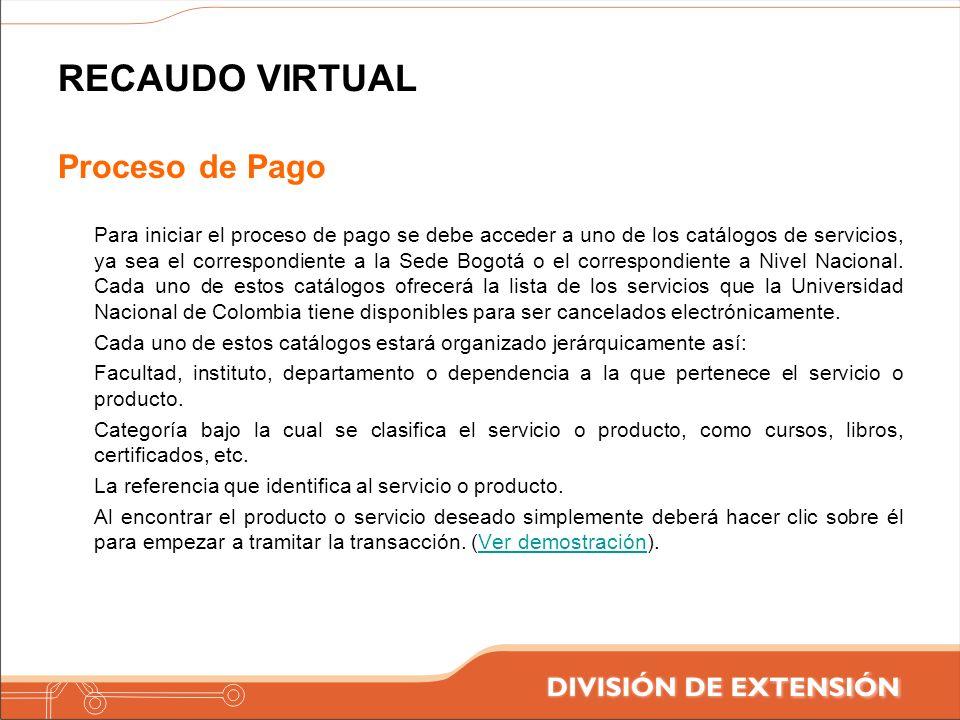 RECAUDO VIRTUAL Proceso de Pago Para iniciar el proceso de pago se debe acceder a uno de los catálogos de servicios, ya sea el correspondiente a la Se