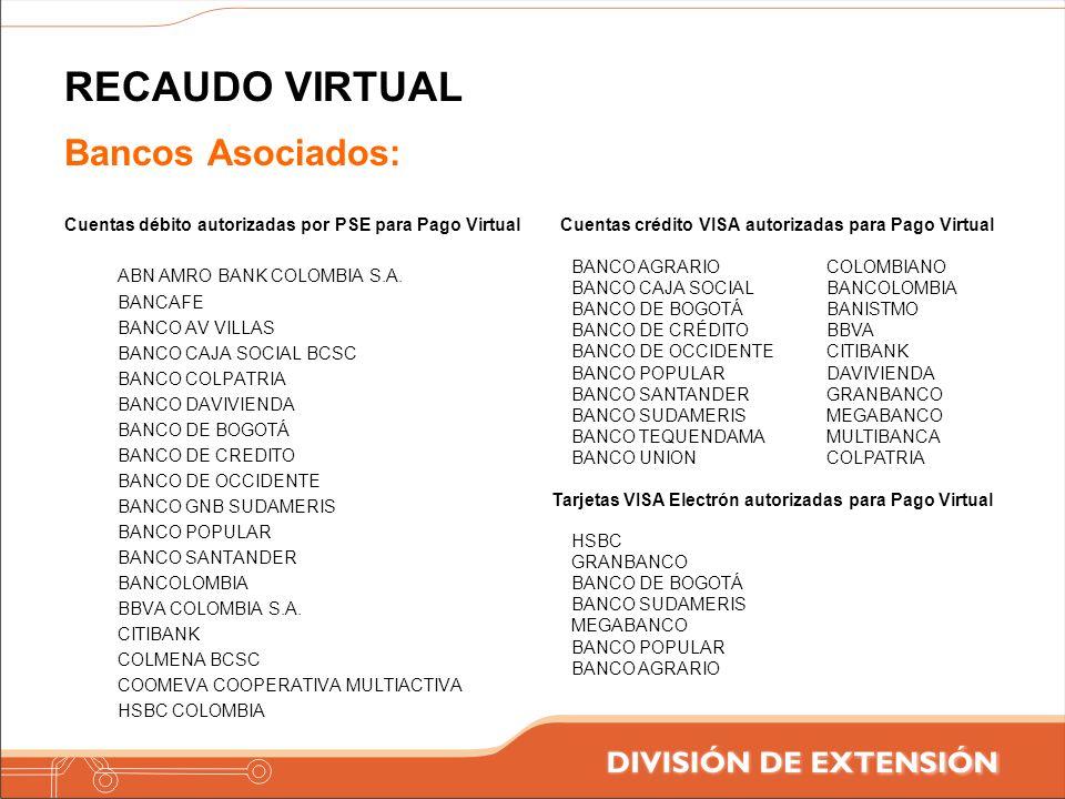 RECAUDO VIRTUAL Bancos Asociados: Cuentas débito autorizadas por PSE para Pago Virtual ABN AMRO BANK COLOMBIA S.A. BANCAFE BANCO AV VILLAS BANCO CAJA