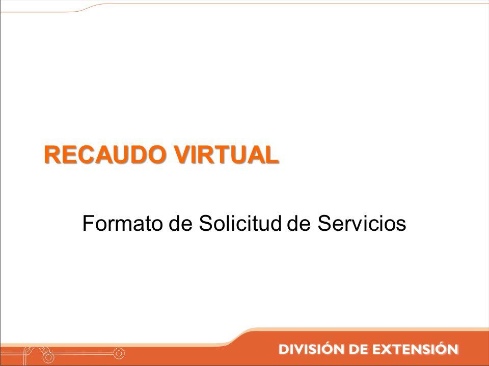 RECAUDO VIRTUAL Formato de Solicitud de Servicios