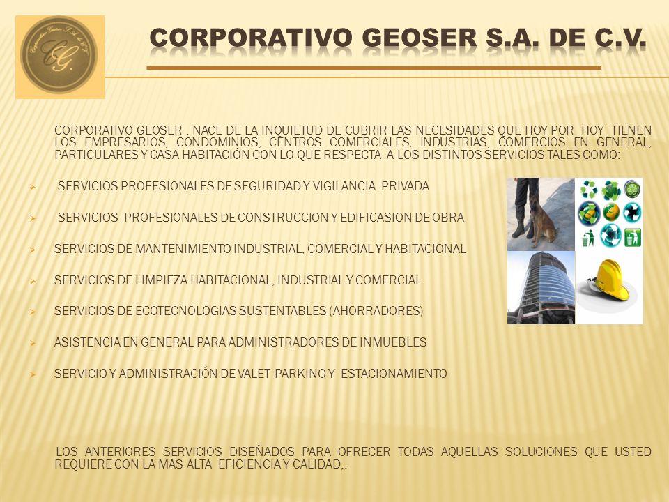 CORPORATIVO GEOSER, NACE DE LA INQUIETUD DE CUBRIR LAS NECESIDADES QUE HOY POR HOY TIENEN LOS EMPRESARIOS, CONDOMINIOS, CENTROS COMERCIALES, INDUSTRIA