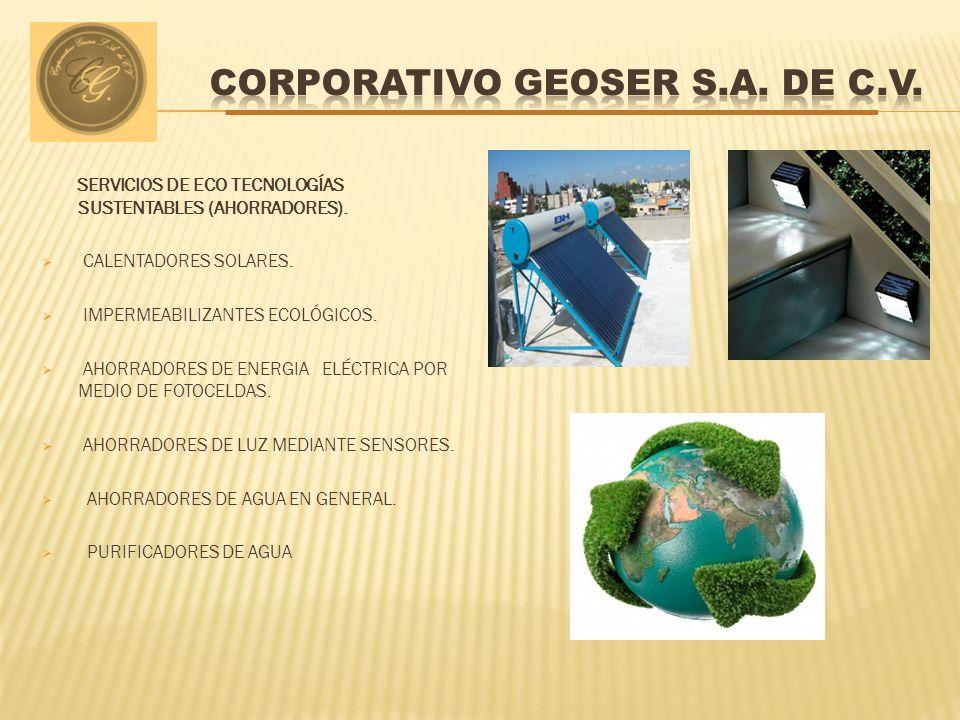 SERVICIOS DE ECO TECNOLOGÍAS SUSTENTABLES (AHORRADORES). CALENTADORES SOLARES. IMPERMEABILIZANTES ECOLÓGICOS. AHORRADORES DE ENERGIA ELÉCTRICA POR MED