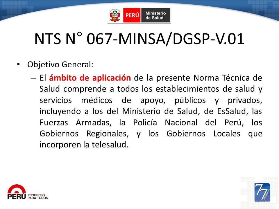 NTS N° 067-MINSA/DGSP-V.01 Objetivo General: – El ámbito de aplicación de la presente Norma Técnica de Salud comprende a todos los establecimientos de