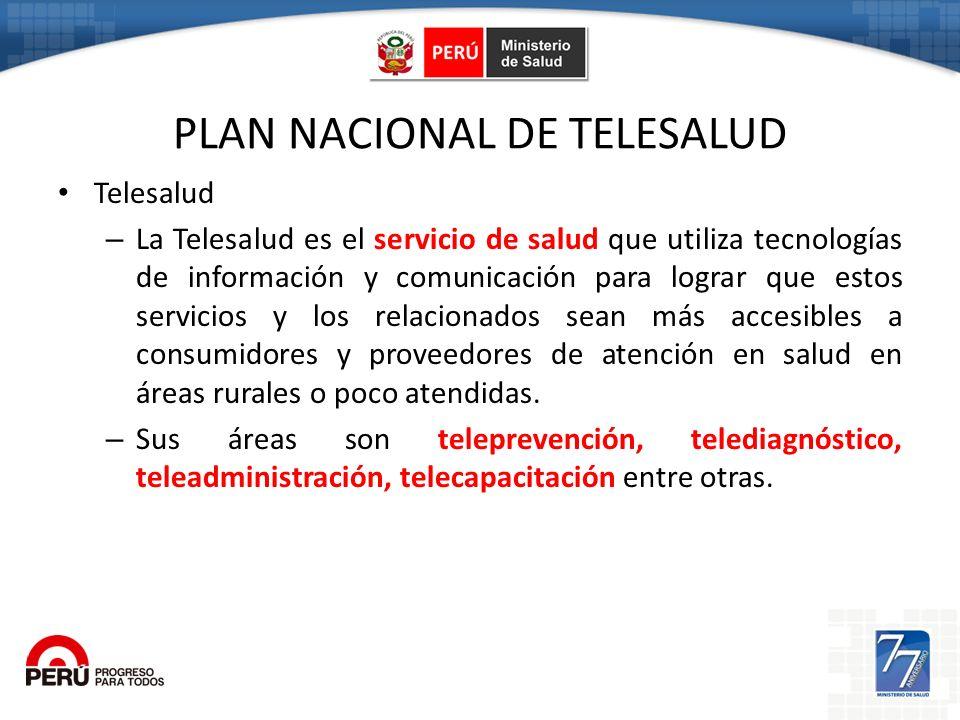 PLAN NACIONAL DE TELESALUD Telesalud – La Telesalud es el servicio de salud que utiliza tecnologías de información y comunicación para lograr que esto