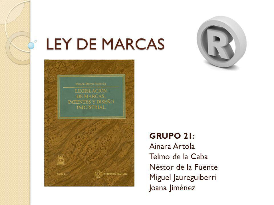 LEY DE MARCAS GRUPO 21: Ainara Artola Telmo de la Caba Néstor de la Fuente Miguel Jaureguiberri Joana Jiménez