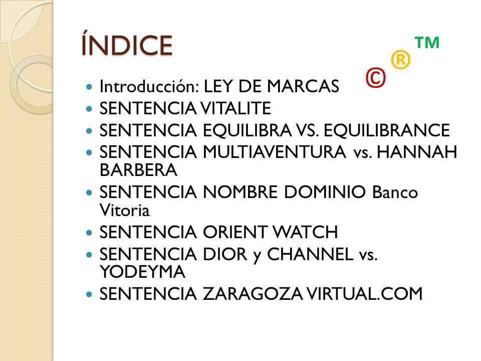 ÍNDICE Introducción: LEY DE MARCAS SENTENCIA VITALITE SENTENCIA EQUILIBRA VS. EQUILIBRANCE SENTENCIA MULTIAVENTURA vs. HANNAH BARBERA SENTENCIA NOMBRE