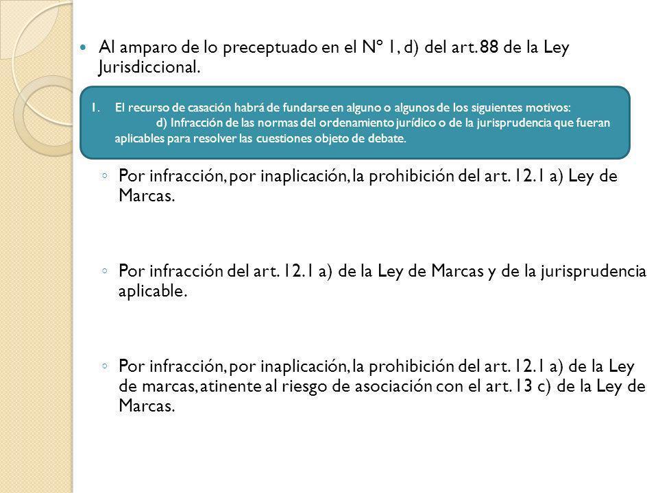 Al amparo de lo preceptuado en el Nº 1, d) del art. 88 de la Ley Jurisdiccional. Por infracción, por inaplicación, la prohibición del art. 12.1 a) Ley