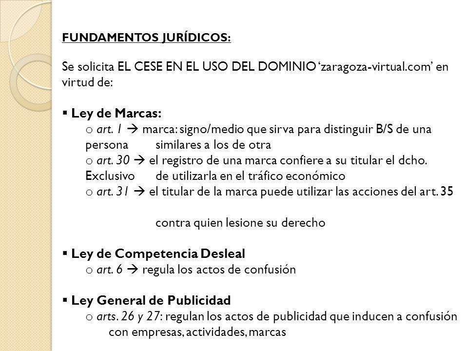FUNDAMENTOS JURÍDICOS: Se solicita EL CESE EN EL USO DEL DOMINIO zaragoza-virtual.com en virtud de: Ley de Marcas: o art. 1 marca: signo/medio que sir