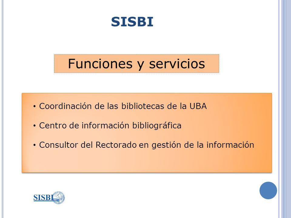 SISBI Coordinación de las bibliotecas de la UBA Centro de información bibliográfica Consultor del Rectorado en gestión de la información Coordinación