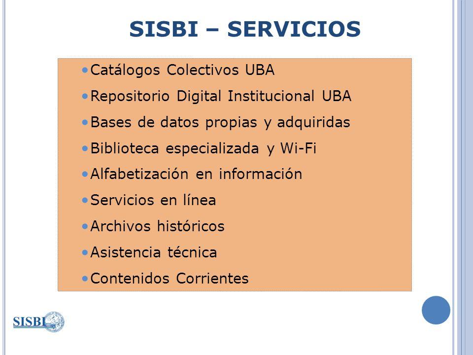 SISBI – SERVICIOS Catálogos Colectivos UBA Repositorio Digital Institucional UBA Bases de datos propias y adquiridas Biblioteca especializada y Wi-Fi Alfabetización en información Servicios en línea Archivos históricos Asistencia técnica Contenidos Corrientes